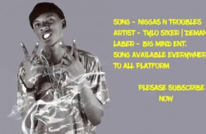 New Audio| Tylo Sixer – Niggas N Troubles