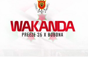 New Audio Wakanda by Preeze 36 ft Bobona
